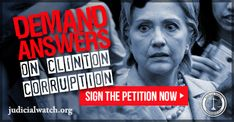 Demand Answers On Clinton Corruption!   judicialwatch.org   Hillary Clinton is not above the law. Demand that she answer for her corruption!
