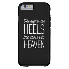 The Higher the Heels the Closer to Heaven Tough iPhone 6 Case   http://www.zazzle.com/the_higher_the_heels_the_closer_to_heaven_case-179896266327075734?rf=238611650347491666