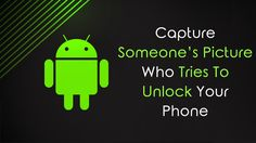 We are here with the method for how to capture someone's picture who tries to unlock your phone in your absence. Follow the full post to know about it.