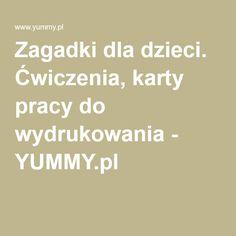 Zagadki dla dzieci. Ćwiczenia, karty pracy do wydrukowania - YUMMY.pl Math Equations, Education, Miraculous, Decor, Speech Language Therapy, Decoration, Dekoration, Teaching, Inredning
