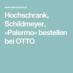 Hochschrank, Schildmeyer, »Palermo« bestellen bei OTTO Palermo, Old Furniture