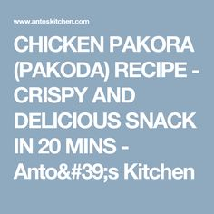 CHICKEN PAKORA (PAKODA) RECIPE - CRISPY AND DELICIOUS SNACK IN 20 MINS - Anto's Kitchen