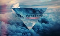 Stay Positive. †