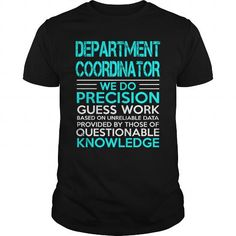 DEPARTMENT COORDINATOR WE DO PRECISION GUESS WORK KNOWLEDGE T Shirts, Hoodies, Sweatshirts. GET ONE ==> https://www.sunfrog.com/LifeStyle/DEPARTMENT-COORDINATOR--WEDO-OLD-Black-Guys.html?41382