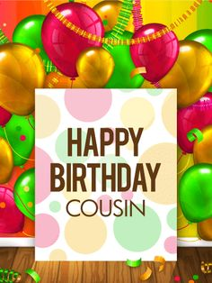 Colorful Birthday Balloon Card for Cousin: This simple birthday card is a thoughtful way to let your cousin know you're thinking of them and wishing them another year of happiness. The bright background, filled with balloons and streamers, strikes the right tone for celebrating. Whether they're young or old, guy or girl, they'll surely appreciate receiving such a fun, festive birthday card!