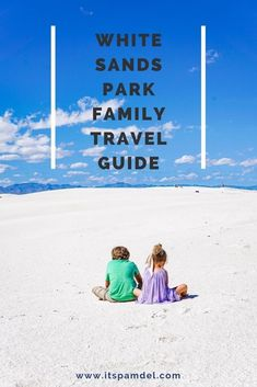 Travel Guide: White Sands National Monument in New Mexico. A family friendly travel guide