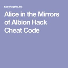 Alice in the Mirrors of Albion Hack Cheat Code