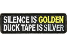 Silence is golden duck tape is silver patch