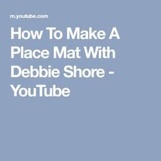 How To Make A Place Mat With Debbie Shore - YouTube