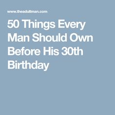 50 Things Every Man Should Own Before His 30th Birthday