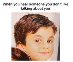 When you hear someone you don't like talking about you