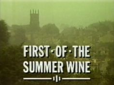 http://en.wikipedia.org/wiki/First_of_the_Summer_Wine