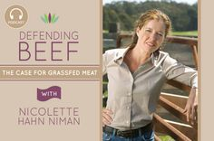 Nicolette Hahn Niman is here to defend the case for eating beef! Especially the healthier option of grass-fed beef.
