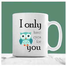 Owl Mug, I Only Have Eyes On You, Owl Coffee Mug, Cute Owl Mugs, Owl Gifts For Women, Owl Gifts For Her, Animal Lover Mug, Valentine Mug
