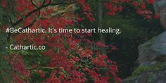 #BeCathartic. It's time to start healing. https://cathartic.co/?utm_content=buffer27aba&utm_medium=social&utm_source=pinterest.com&utm_campaign=buffer