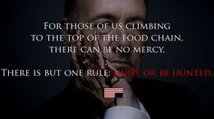 """Hunt or be hunted"" House of Cards Quotes."