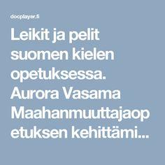 Leikit ja pelit suomen kielen opetuksessa. Aurora Vasama Maahanmuuttajaopetuksen kehittämispäivä - PDF