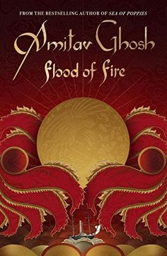 Flood of Fire (Ibis Trilogy Book 3) by Amitav Ghosh,