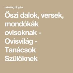 Őszi dalok, versek, mondókák ovisoknak - Ovisvilág - Tanácsok Szülőknek Kindergarten, Math Equations, Teaching, Children, Blog, Young Children, Boys, Kids, Kindergartens
