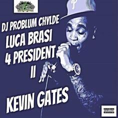 Kevin Gates - Luca Brasi 4 President 2 : TopMixtapes