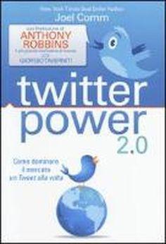 Twitter power 2.0. Come dominare il mercato un Tweet alla volta / Joel Comm. - 2014