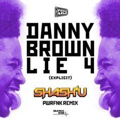 "Danny Brown - ""Lie 4 (Shash'U PWRFNK Remix)"""