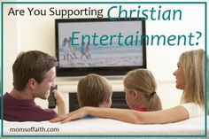 Are You Supporting Christian Entertainment?