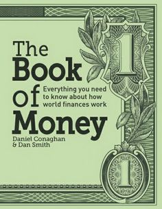 The Book of Money : Everything you need to know about how world finances work / Daniel Conaghan & Dan Smith. Toledo and Findlay campuses. Call number: HG 221 .C696 2013.