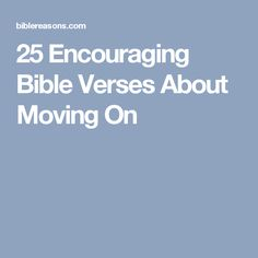 25 Encouraging Bible Verses About Moving On