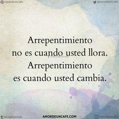 Arrepentimiento no es cuando usted llora. Arrepentimiento es cuando usted cambia.