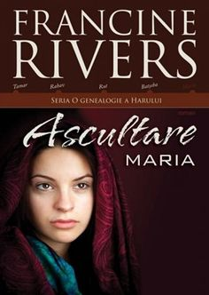 Ascultare. Maria. Seria ''O genealogie a harului'', Francine Rivers Francine Rivers, Books To Read, Reading, Reading Books, Reading Lists