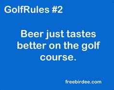 GolfRules #2 Beer just tastes better on the golf course. #golfrules