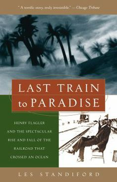 American American History biography Florida Florida history Florida Keys Henry Flagler history hurricanes Key West non-fiction railways trains transportation US History