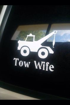 Tow wife. I need this but I need a flatbed sticker