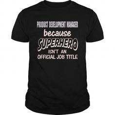 PRODUCT DEVELOPMENT MANAGER - SUPER HERO T-SHIRTS, HOODIES, SWEATSHIRT (21.99$ ==► Shopping Now)