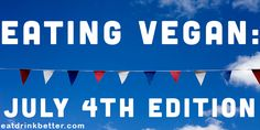 July 4th is less than a month off, and if you're anything like me, that means grilling! Check out these vegan recipes for a cookout that's as ethical as it is patriotic.