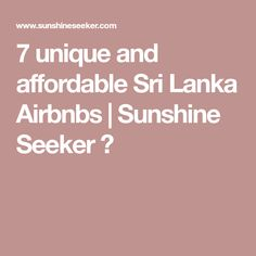 7 unique and affordable Sri Lanka Airbnbs | Sunshine Seeker ☮