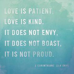Love is patient, love is kind. It does not envy, it does not boast, it is not proud. - 1 Corinthians 13:4 (NIV) #love #patience #kind