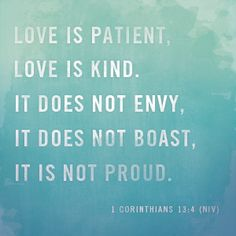 Love is patient, love is kind. It does not envy, it does not boast, it is not proud. - 1 Corinthians 13:4 (NIV) #love #patience #kind