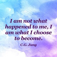 """I am not what happened to me, I am what I choose to become."" — C.G. Jung This is exactly where my life work is right now."