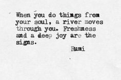 Do things from your soul ... | Rumi | Quote | Poetry | Inspiration