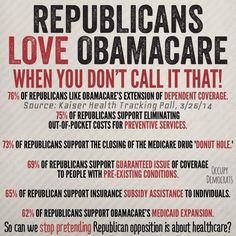 "Like the Colbert Report said when President Obama delivered ""The Decree"", Republicans love everything about ObamaCare except for the Obama part."
