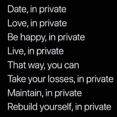 A private life is a happy life Quotes Mind, Quotes Thoughts, True Quotes, Motivational Quotes, Inspirational Quotes, Wisdom Thoughts, Heart Quotes, Smile Quotes, Mood Quotes
