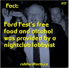 Fact Ford Fest's free food and alcohol was provided by a nightclub lobbyist Rob Ford, Nightclub, Free Food, Alcohol, Facts, Rubbing Alcohol, Liquor, Truths