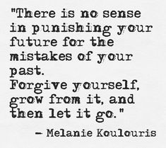 Inspirational Picture Quotes...: There is no sense in punishing your future for the mistakes of your past.