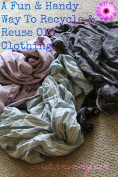 A Fun & Handy Way To Recycle & Reuse Old Clothing