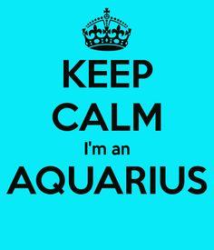KEEP CALM I'm an AQUARIUS