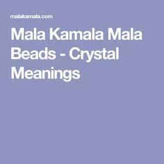 Mala Kamala Mala Beads - Crystal Meanings