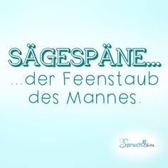 Sägespäne.. der Feenstaub des Mannes. Spruch über Männer. Quick Quotes, Best Quotes, Romantic Humor, Not My Circus, Laugh Out Loud, Quote Of The Day, I Laughed, Funny Jokes, Poems
