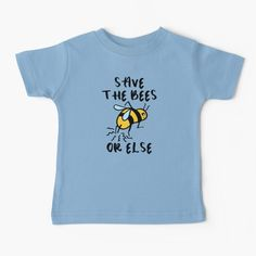 """""""Save the Bees! Or Else..."""" Baby T-Shirt by grumblebeeart 